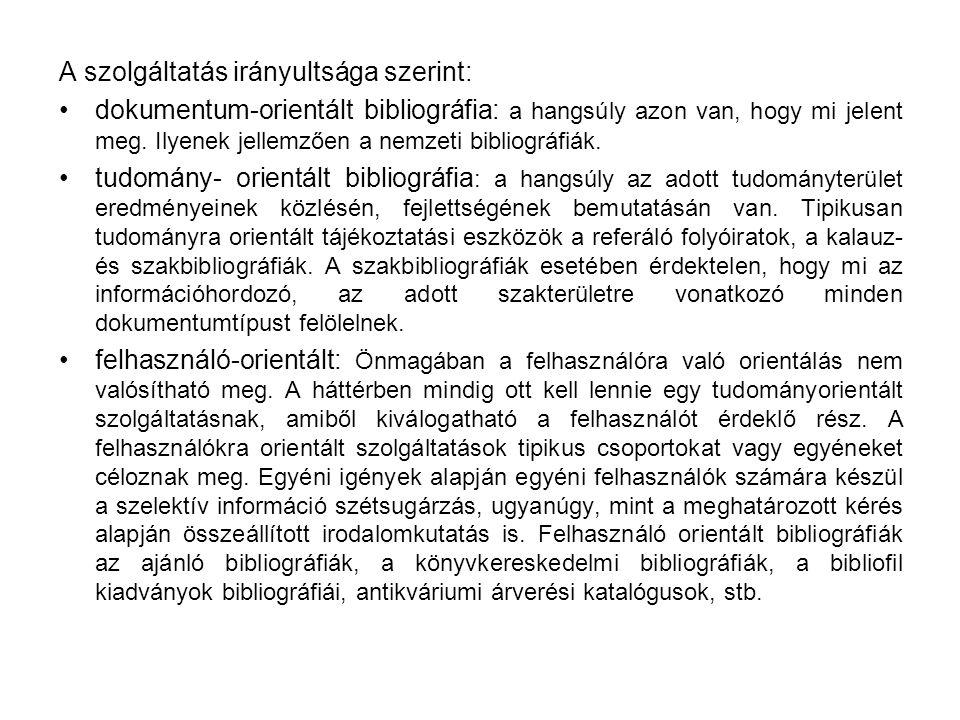 A szolgáltatás irányultsága szerint: dokumentum-orientált bibliográfia: a hangsúly azon van, hogy mi jelent meg. Ilyenek jellemzően a nemzeti bibliogr