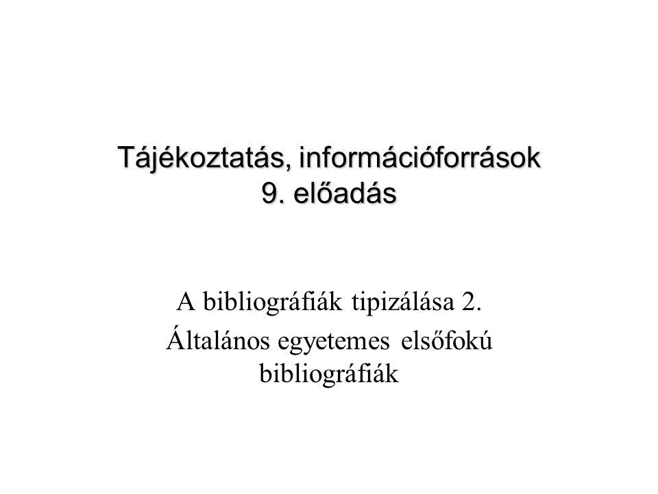 A bibliográfiák tipizálása 2. Általános egyetemes elsőfokú bibliográfiák Tájékoztatás, információforrások 9. előadás