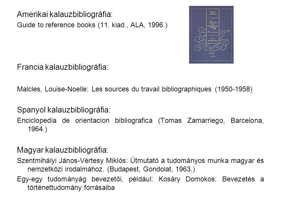 Amerikai kalauzbibliográfia: Guide to reference books (11. kiad., ALA, 1996.) Francia kalauzbibliográfia: Malcles, Louise-Noelle: Les sources du trava