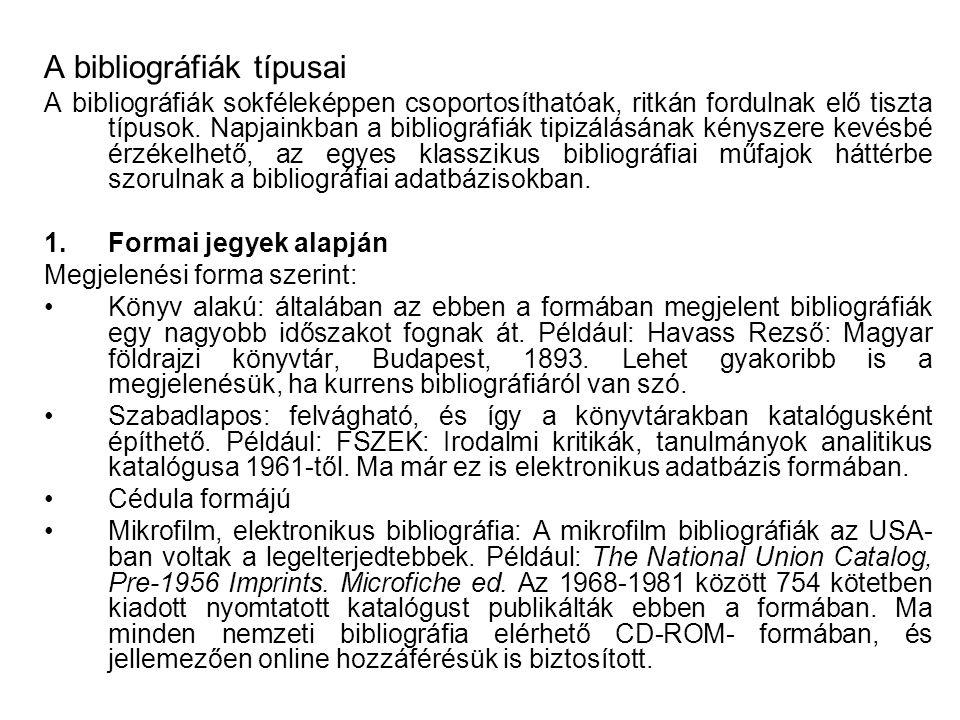 Másodfokú bibliográfiák: A másodfokú bibliográfiák a megjelent bibliográfiákat regisztrálják és rendszerezik.