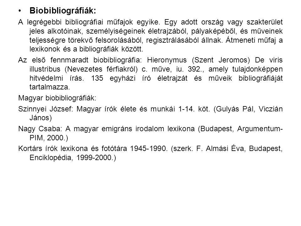 Biobibliográfiák: A legrégebbi bibliográfiai műfajok egyike. Egy adott ország vagy szakterület jeles alkotóinak, személyiségeinek életrajzából, pályak