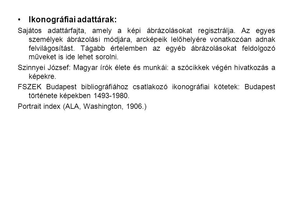 Ikonográfiai adattárak: Sajátos adattárfajta, amely a képi ábrázolásokat regisztrálja. Az egyes személyek ábrázolási módjára, arcképeik lelőhelyére vo