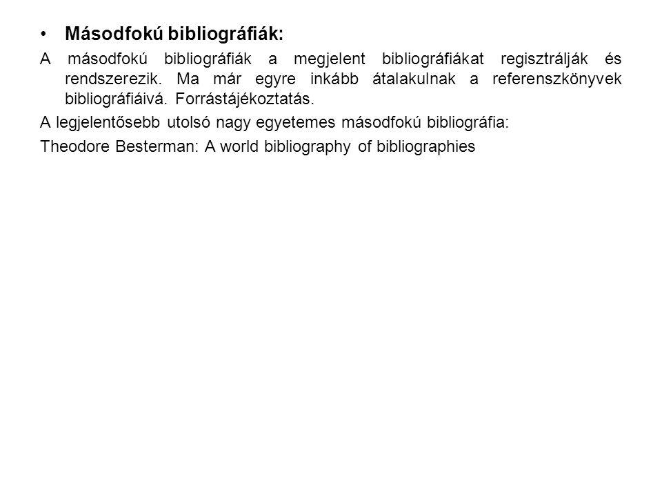 Másodfokú bibliográfiák: A másodfokú bibliográfiák a megjelent bibliográfiákat regisztrálják és rendszerezik. Ma már egyre inkább átalakulnak a refere