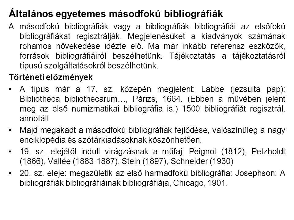 Általános egyetemes másodfokú bibliográfiák A másodfokú bibliográfiák vagy a bibliográfiák bibliográfiái az elsőfokú bibliográfiákat regisztrálják. Me