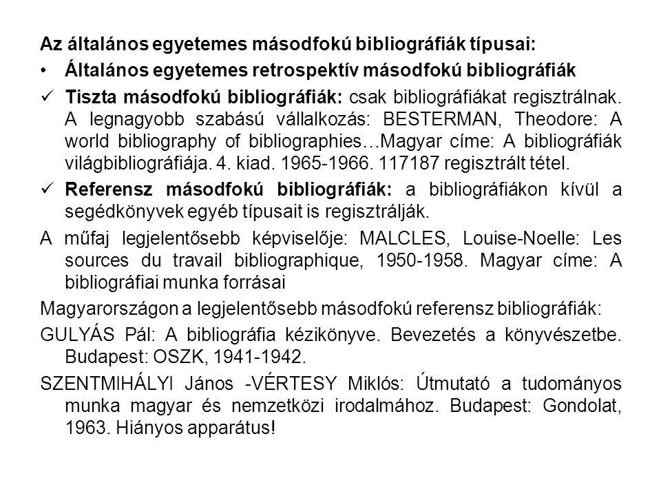 Az általános egyetemes másodfokú bibliográfiák típusai: Általános egyetemes retrospektív másodfokú bibliográfiák Tiszta másodfokú bibliográfiák: csak