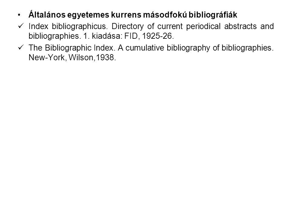 Általános egyetemes kurrens másodfokú bibliográfiák Index bibliographicus. Directory of current periodical abstracts and bibliographies. 1. kiadása: F