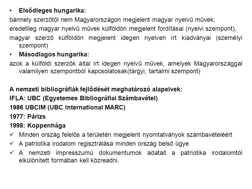 Elsődleges hungarika: bármely szerzőtől nem Magyarországon megjelent magyar nyelvű művek, eredetileg magyar nyelvű művek külföldön megjelent fordítása