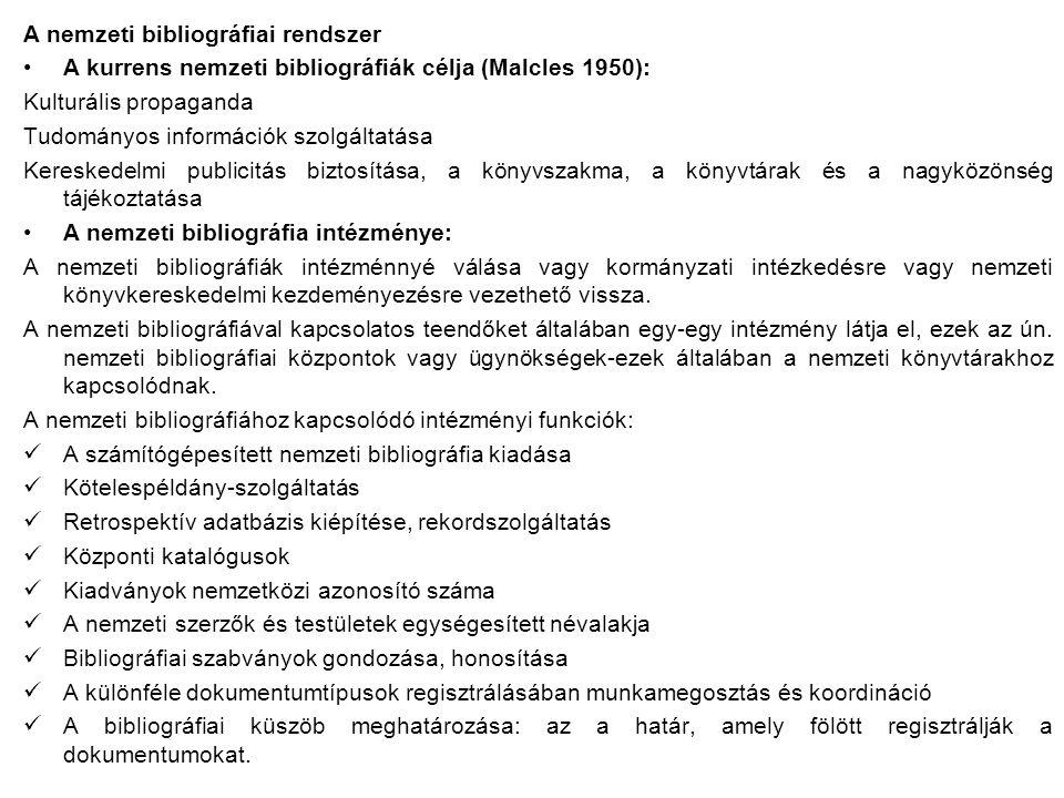 A nemzeti bibliográfiai rendszer A kurrens nemzeti bibliográfiák célja (Malcles 1950): Kulturális propaganda Tudományos információk szolgáltatása Kere