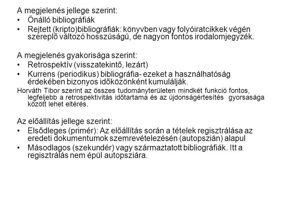 A nemzeti bibliográfiai rendszer A kurrens nemzeti bibliográfiák célja (Malcles 1950): Kulturális propaganda Tudományos információk szolgáltatása Kereskedelmi publicitás biztosítása, a könyvszakma, a könyvtárak és a nagyközönség tájékoztatása A nemzeti bibliográfia intézménye: A nemzeti bibliográfiák intézménnyé válása vagy kormányzati intézkedésre vagy nemzeti könyvkereskedelmi kezdeményezésre vezethető vissza.