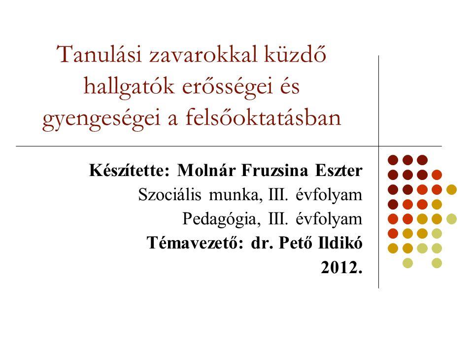 Tanulási zavarokkal küzdő hallgatók erősségei és gyengeségei a felsőoktatásban Készítette: Molnár Fruzsina Eszter Szociális munka, III. évfolyam Pedag