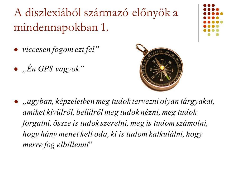 """A diszlexiából származó előnyök a mindennapokban 1. viccesen fogom ezt fel"""" """"Én GPS vagyok"""" """"agyban, képzeletben meg tudok tervezni olyan tárgyakat, a"""