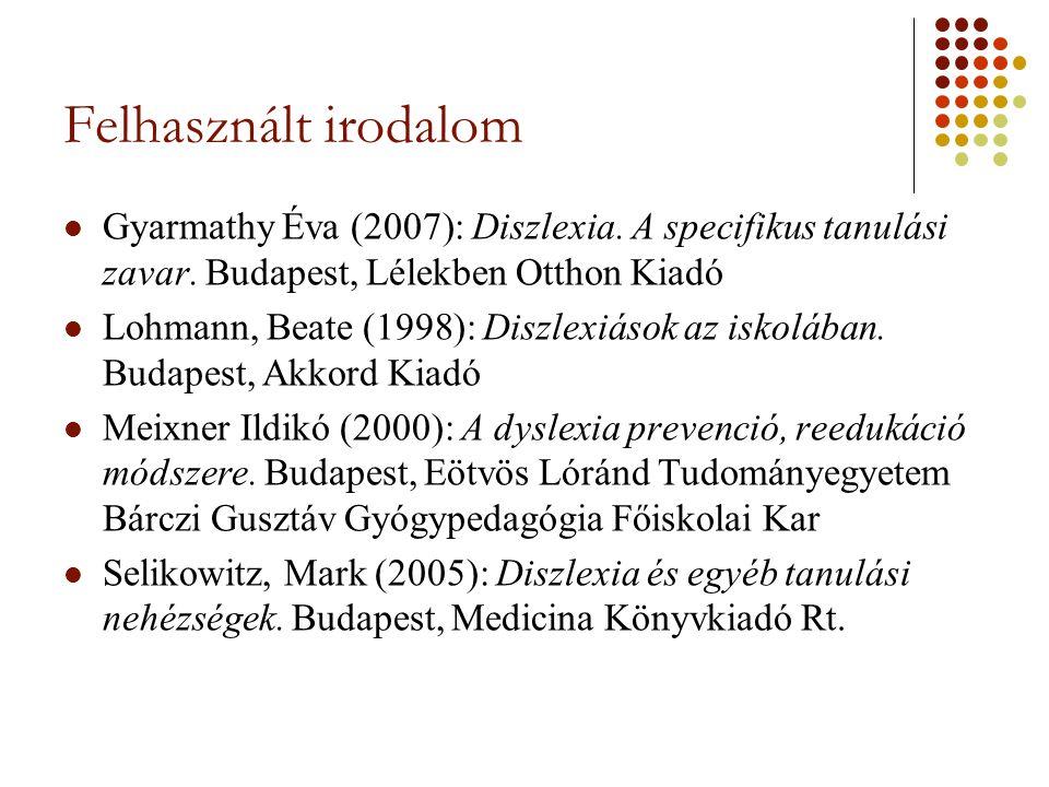 Felhasznált irodalom Gyarmathy Éva (2007): Diszlexia. A specifikus tanulási zavar. Budapest, Lélekben Otthon Kiadó Lohmann, Beate (1998): Diszlexiások