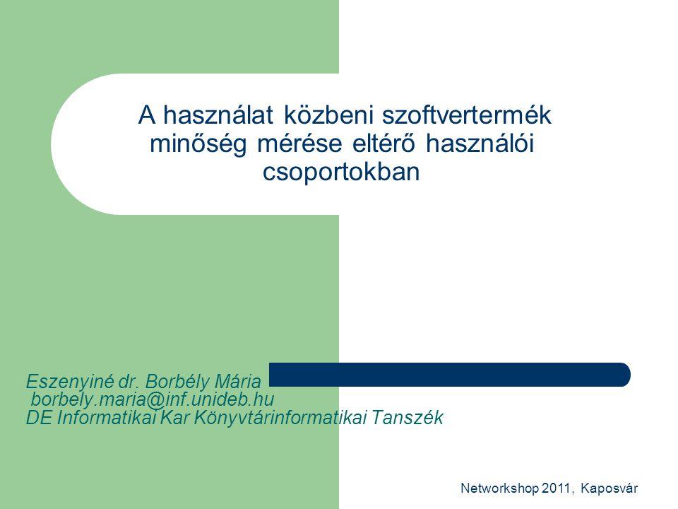Networkshop 2011, Kaposvár A használat közbeni szoftvertermék minőség mérése eltérő használói csoportokban Eszenyiné dr.