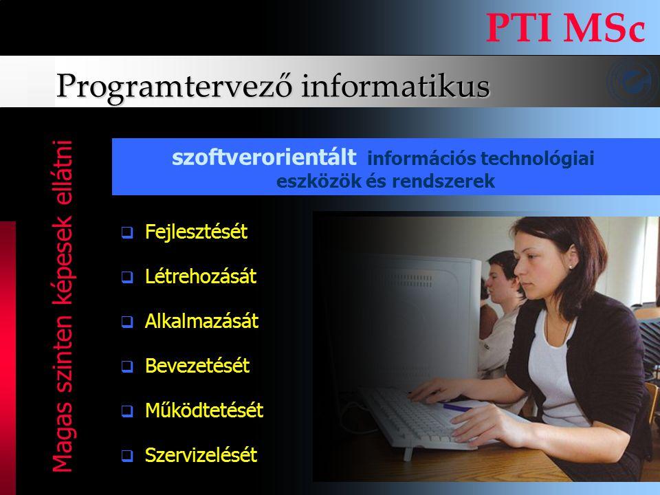 Programtervező informatikus PTI MSc FFejlesztését LLétrehozását AAlkalmazását BBevezetését MMűködtetését SSzervizelését szoftverorientált