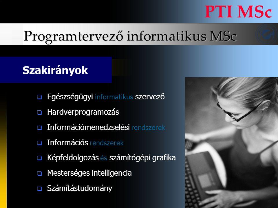 Programtervező informatikus MSc PTI MSc EEgészségügyi informatikus szervező HHardverprogramozás IInformációmenedzselési rendszerek IInformáció