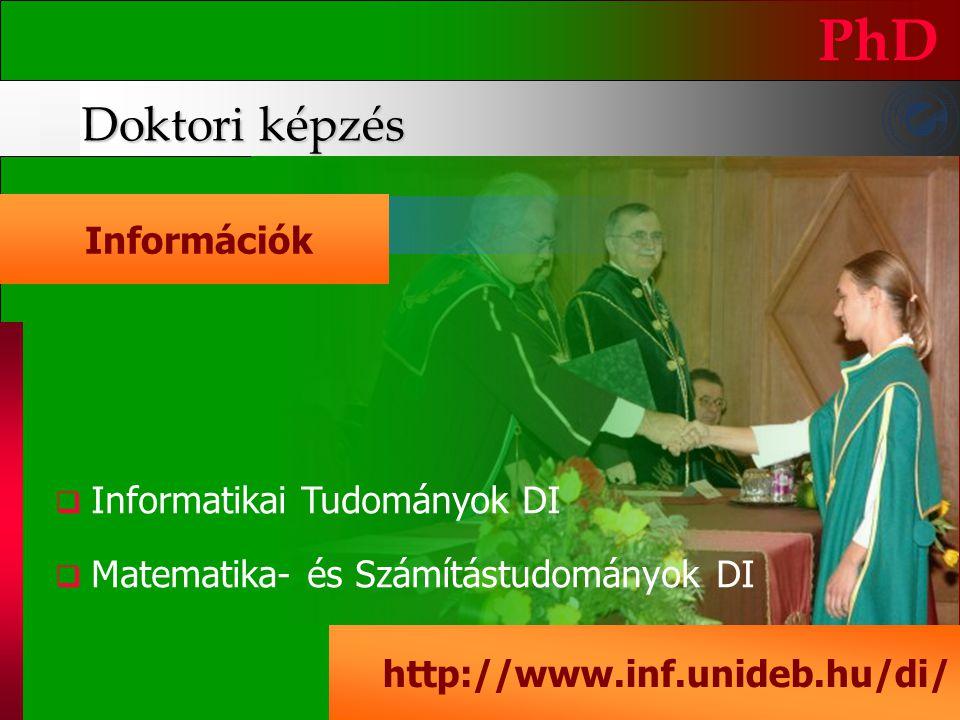 Doktori képzés PhD http://www.inf.unideb.hu/di/ IInformatikai Tudományok DI MMatematika- és Számítástudományok DI Doktori iskolák Információk