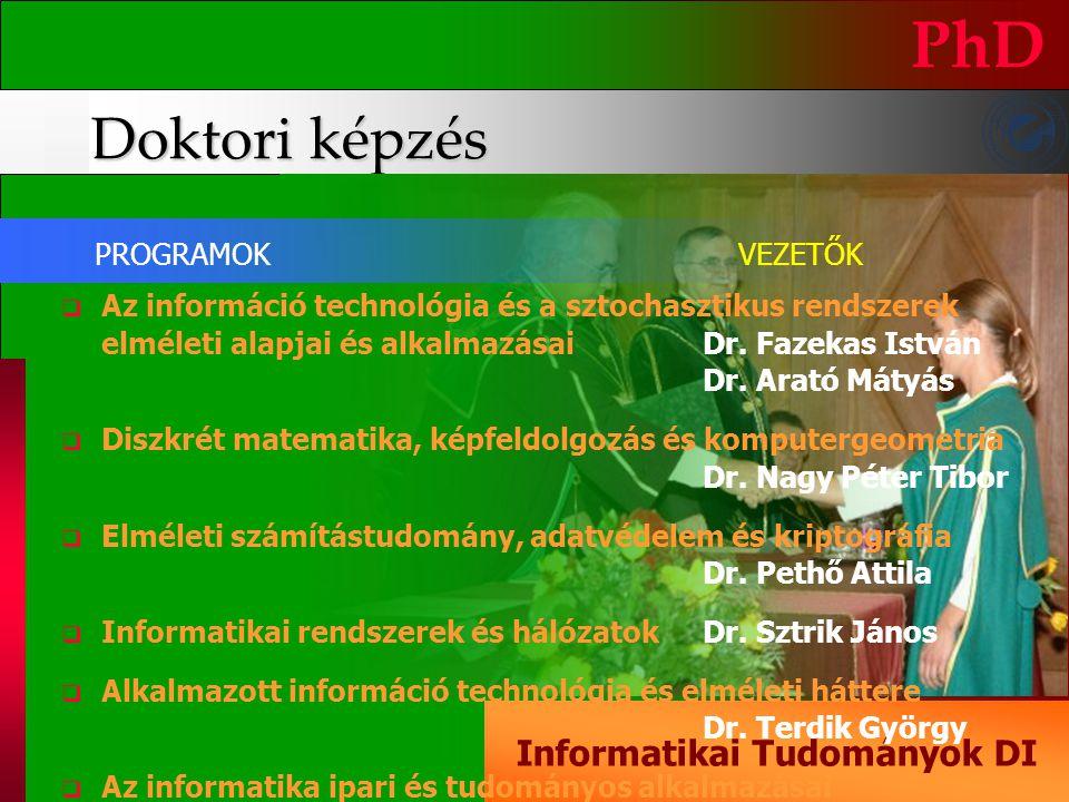 Doktori képzés PhD Informatikai Tudományok DI  Az információ technológia és a sztochasztikus rendszerek elméleti alapjai és alkalmazásai Dr. Fazekas