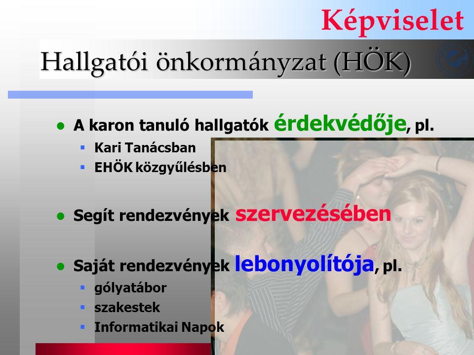 Hallgatói önkormányzat (HÖK) Képviselet A karon tanuló hallgatók érdekvédője, pl.  Kari Tanácsban  EHÖK közgyűlésben Segít rendezvények szervezésébe