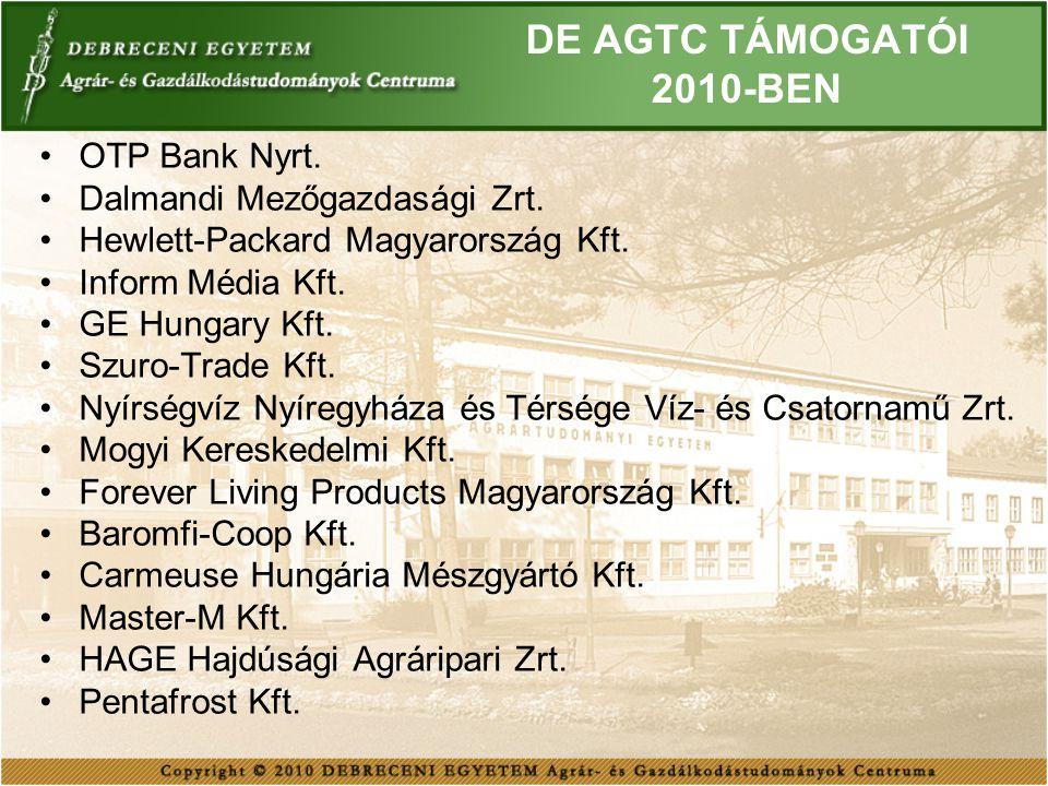 DE AGTC TÁMOGATÓI 2010-BEN OTP Bank Nyrt. Dalmandi Mezőgazdasági Zrt. Hewlett-Packard Magyarország Kft. Inform Média Kft. GE Hungary Kft. Szuro-Trade