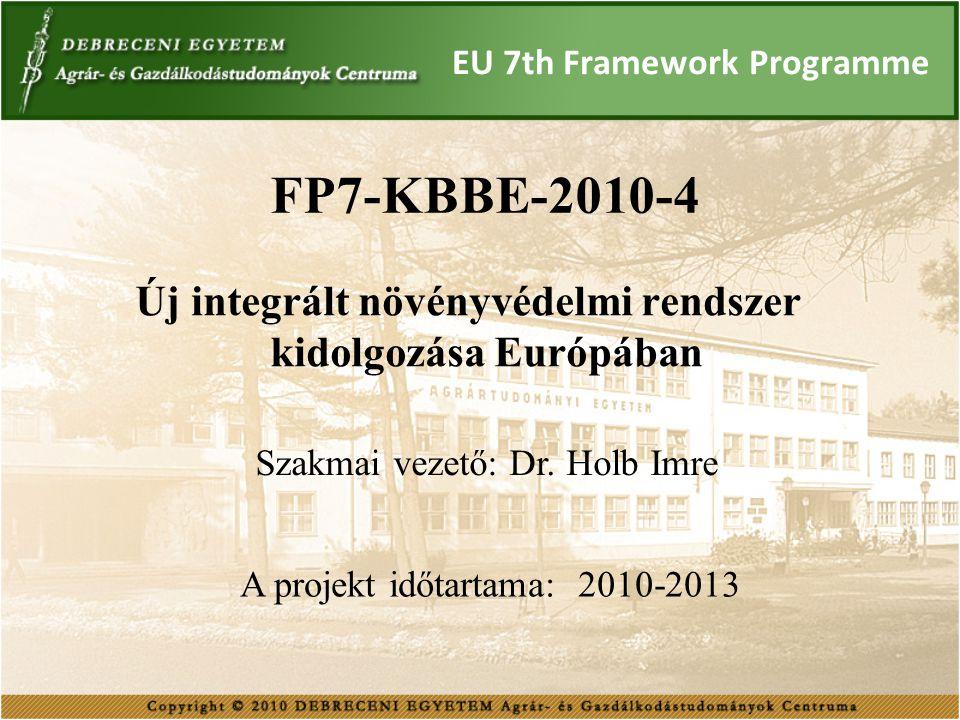 EU 7th Framework Programme Új integrált növényvédelmi rendszer kidolgozása Európában FP7-KBBE-2010-4 A projekt időtartama: 2010-2013 Szakmai vezető: D
