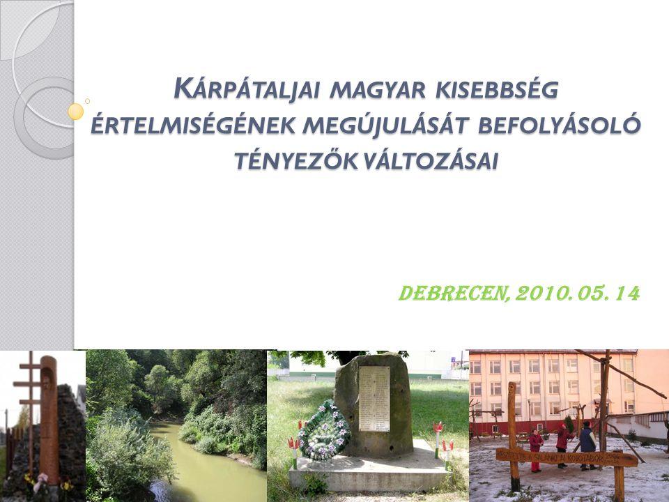 K ÁRPÁTALJAI MAGYAR KISEBBSÉG ÉRTELMISÉGÉNEK MEGÚJULÁSÁT BEFOLYÁSOLÓ TÉNYEZŐK VÁLTOZÁSAI Debrecen, 2010.