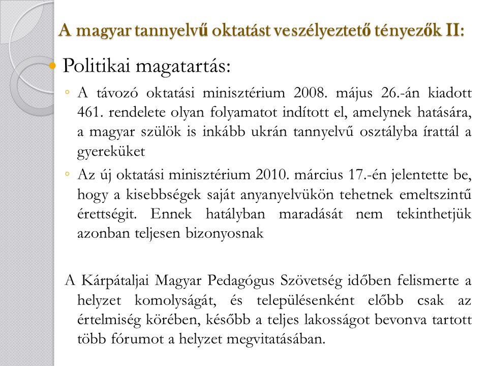 A magyar tannyelv ű oktatást veszélyeztet ő tényez ő k II: Politikai magatartás: ◦ A távozó oktatási minisztérium 2008.