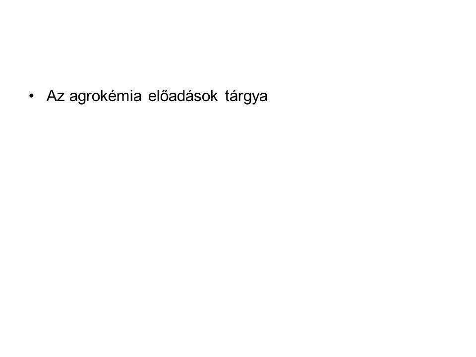 Agrokémia Természetvédő és vadgazda BSc. levelezős hallgatóknak Készítette: Erdeiné dr. Kremper Rita