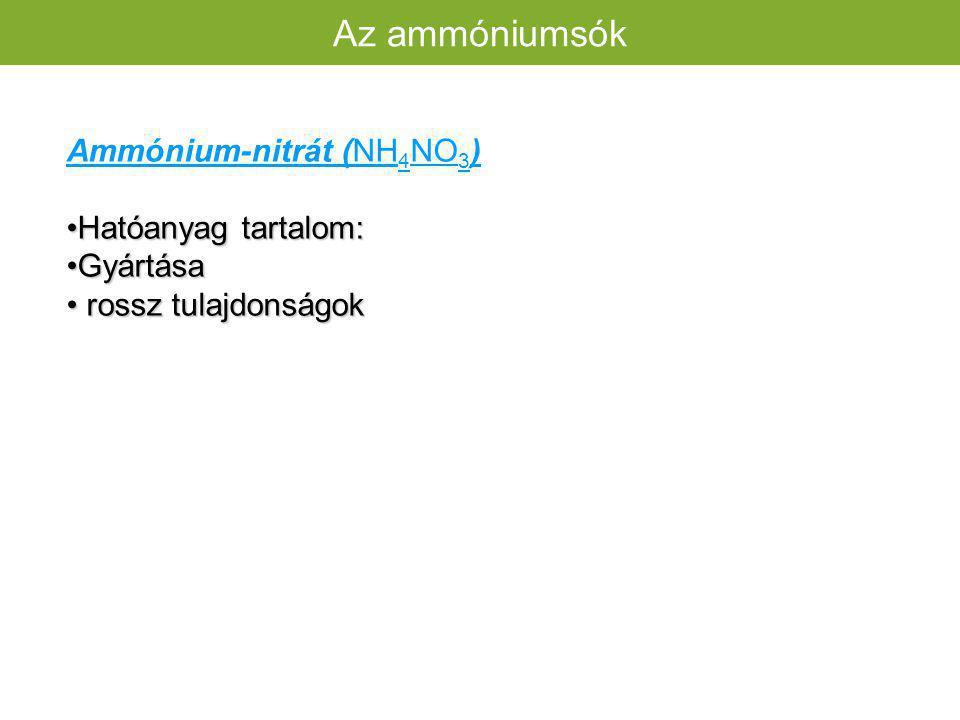 1, ammónium-ion tartalom 2, gyártásuk szintézissel 3, savanyító hatás Az ammónium műtrágyák közös tulajdonságai