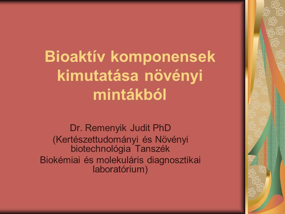 Bioaktív komponensek kimutatása növényi mintákból Dr. Remenyik Judit PhD (Kertészettudományi és Növényi biotechnológia Tanszék Biokémiai és molekulári
