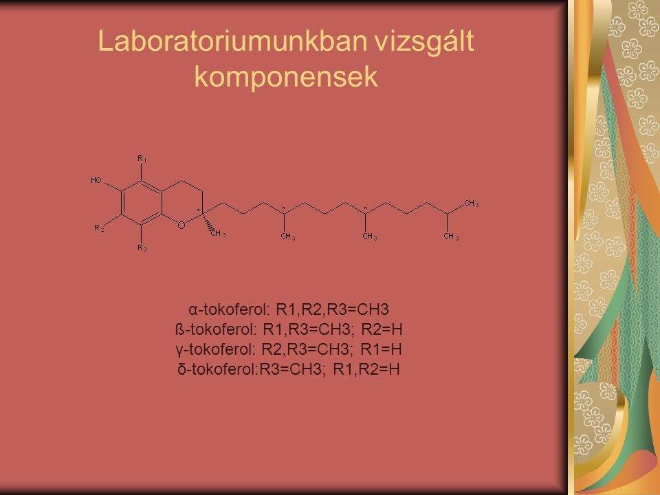α-tokoferol: R1,R2,R3=CH3 ß-tokoferol: R1,R3=CH3; R2=H γ-tokoferol: R2,R3=CH3; R1=H δ-tokoferol:R3=CH3; R1,R2=H