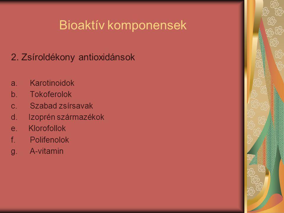 Bioaktív komponensek 2. Zsíroldékony antioxidánsok a.Karotinoidok b.Tokoferolok c.Szabad zsírsavak d. Izoprén származékok e. Klorofollok f.Polifenolok