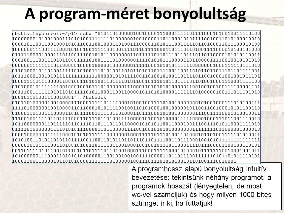 A program-méret bonyolultság A programhossz alapú bonyolultság intuitív bevezetése: tekintsünk néhány programot: a programok hosszát (lényegtelen, de