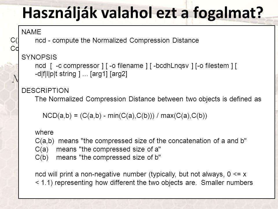 Használják valahol ezt a fogalmat? C(x) helyett Comp(x) CompLearn: http://complearn.sourceforge.nethttp://complearn.sourceforge.net NAME ncd - compute