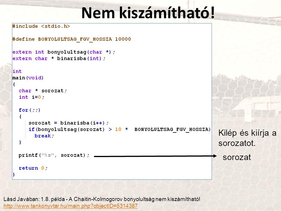 Kilép és kiírja a sorozatot. sorozat Nem kiszámítható! Lásd Javában: 1.8. példa - A Chaitin-Kolmogorov bonyolultság nem kiszámítható! http://www.tanko
