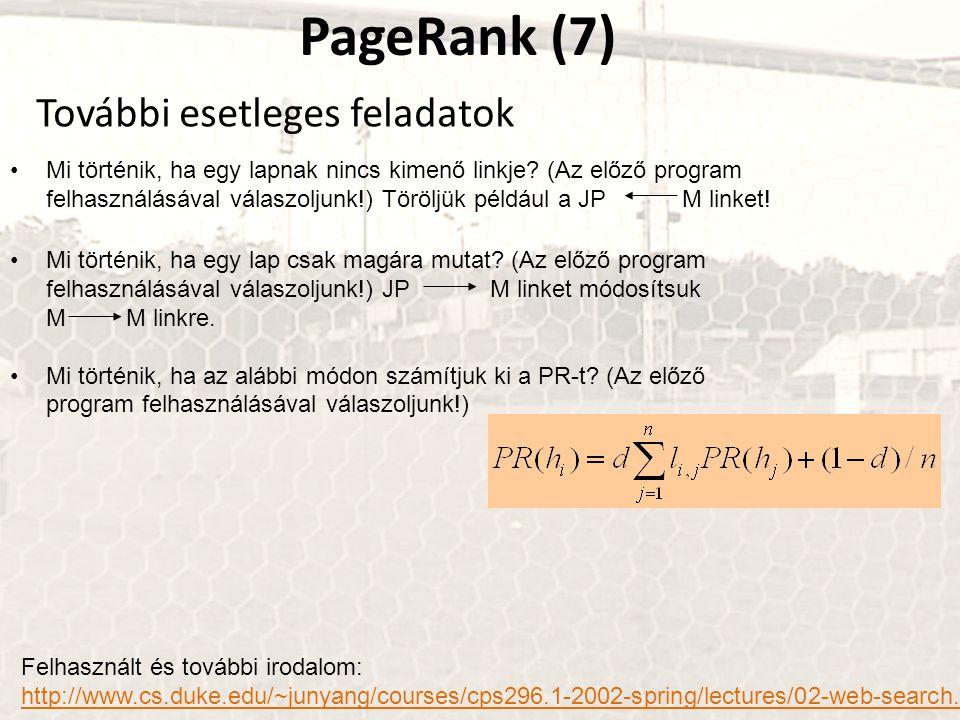 PageRank (7) Mi történik, ha egy lapnak nincs kimenő linkje? (Az előző program felhasználásával válaszoljunk!) Töröljük például a JP M linket! További