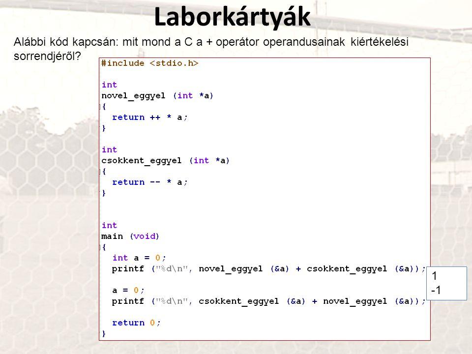 1 Laborkártyák Alábbi kód kapcsán: mit mond a C a + operátor operandusainak kiértékelési sorrendjéről?