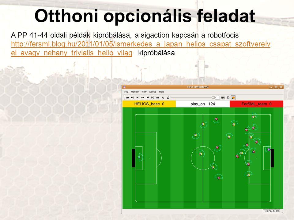 Otthoni opcionális feladat A PP 41-44 oldali példák kipróbálása, a sigaction kapcsán a robotfocis http://fersml.blog.hu/2011/01/05/ismerkedes_a_japan_