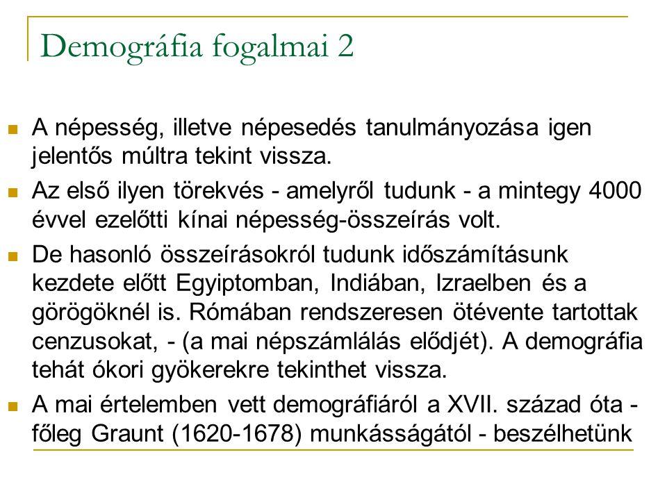 Demográfia fogalmai 3 A demográfiai elemzések, kutatások forrásai lehetnek elsődlegesek, azaz demográfiai - ill.
