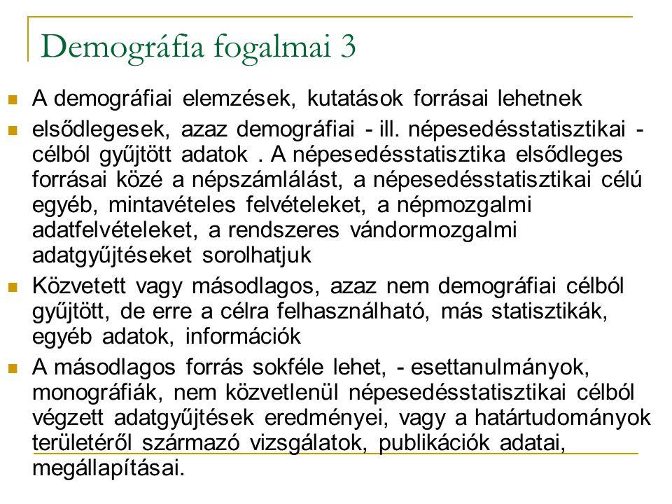 Demográfia fogalmai 3 A demográfiai elemzések, kutatások forrásai lehetnek elsődlegesek, azaz demográfiai - ill. népesedésstatisztikai - célból gyűjtö