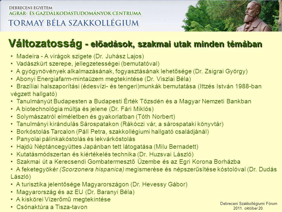Debreceni Szakkollégiumi Fórum 2011. október 20. Madeira - A virágok szigete (Dr. Juhász Lajos) Vadászkürt szerepe, jellegzetességei (bemutatóval) A g