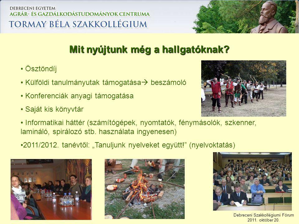 Debreceni Szakkollégiumi Fórum 2011. október 20. Mit nyújtunk még a hallgatóknak? Ösztöndíj Külföldi tanulmányutak támogatása  beszámoló Konferenciák
