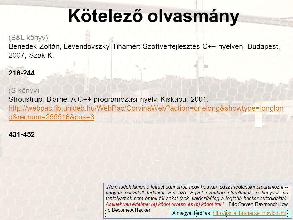 Kötelező olvasmány (B&L könyv) Benedek Zoltán, Levendovszky Tihamér: Szoftverfejlesztés C++ nyelven, Budapest, 2007, Szak K. 218-244 (S könyv) Stroust