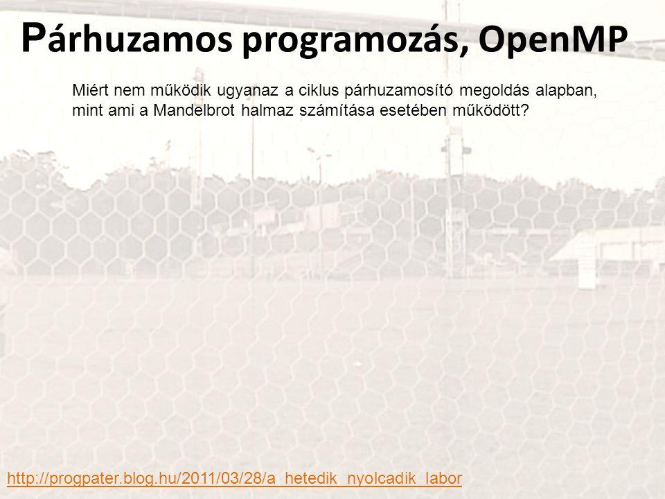 P árhuzamos programozás, OpenMP http://progpater.blog.hu/2011/03/28/a_hetedik_nyolcadik_labor Miért nem működik ugyanaz a ciklus párhuzamosító megoldá
