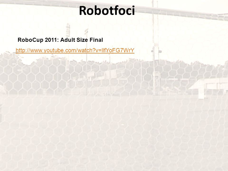 http://www.youtube.com/watch v=llfYoFG7WrY RoboCup 2011: Adult Size Final