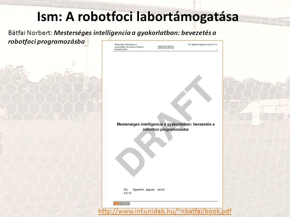 Ism: A robotfoci labortámogatása Bátfai Norbert: Mesterséges intelligencia a gyakorlatban: bevezetés a robotfoci programozásba http://www.inf.unideb.h
