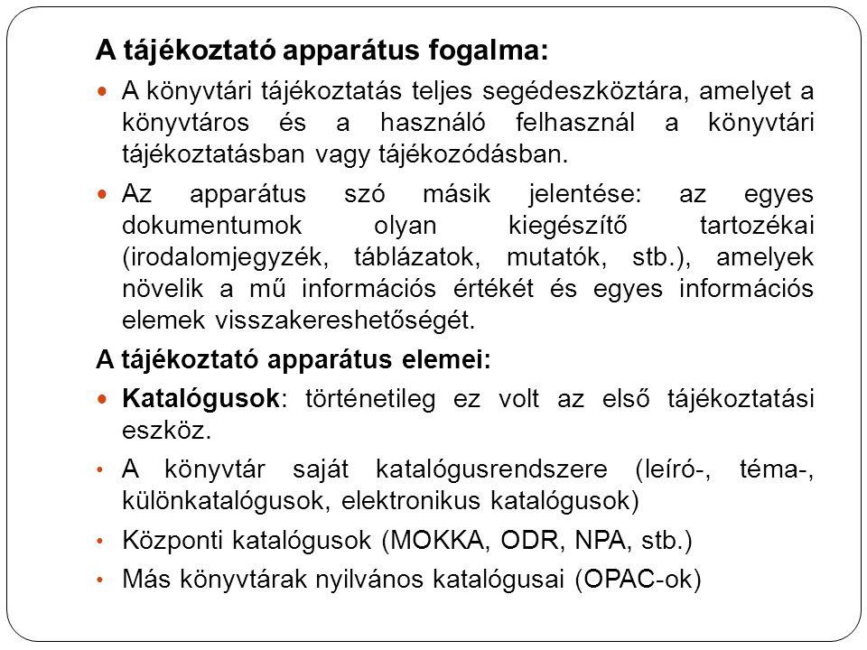A tájékoztató apparátus fogalma: A könyvtári tájékoztatás teljes segédeszköztára, amelyet a könyvtáros és a használó felhasznál a könyvtári tájékoztat