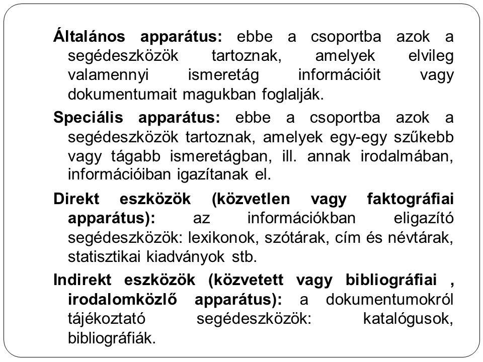 Általános apparátus: ebbe a csoportba azok a segédeszközök tartoznak, amelyek elvileg valamennyi ismeretág információit vagy dokumentumait magukban fo