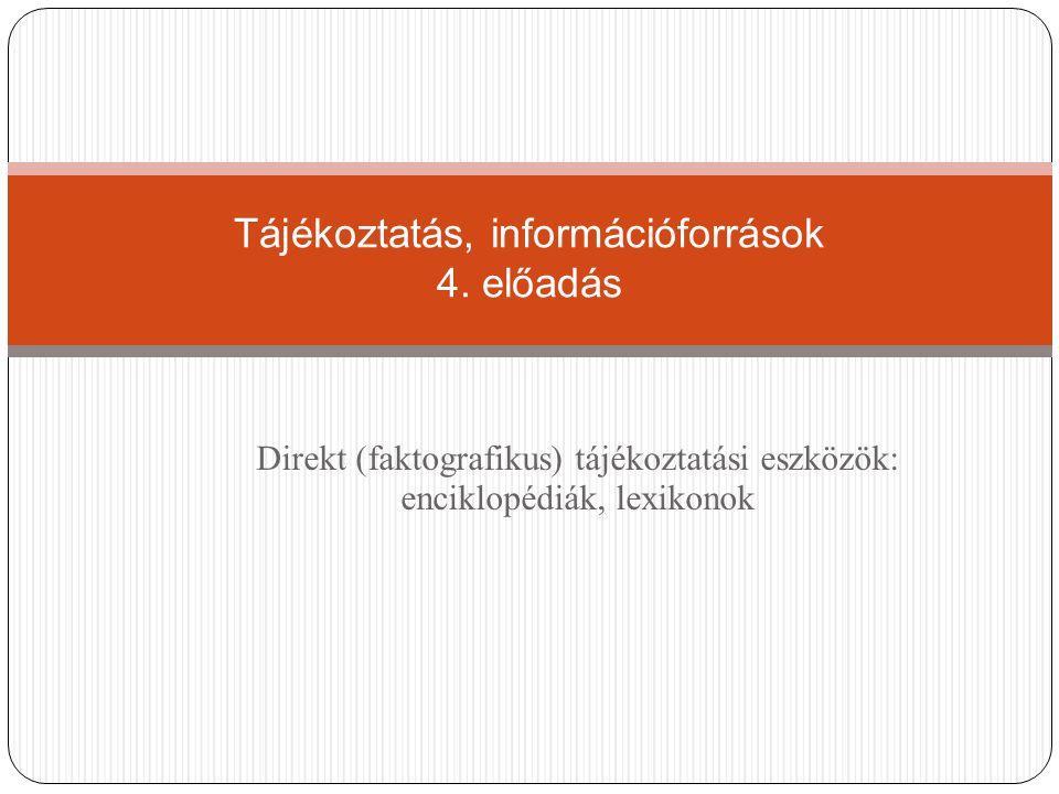 Direkt (faktografikus) tájékoztatási eszközök: enciklopédiák, lexikonok Tájékoztatás, információforrások 4. előadás