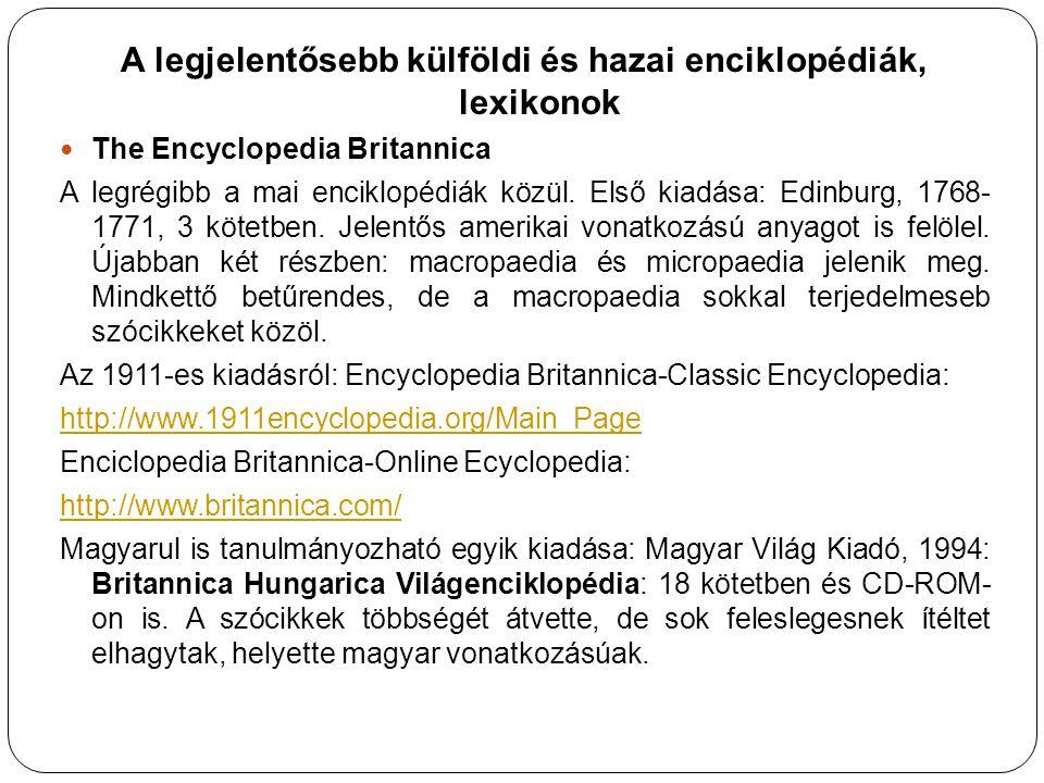 A legjelentősebb külföldi és hazai enciklopédiák, lexikonok The Encyclopedia Britannica A legrégibb a mai enciklopédiák közül. Első kiadása: Edinburg,