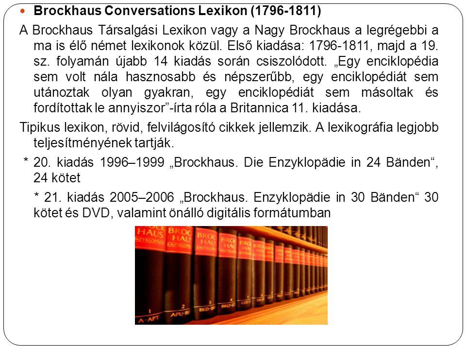 Brockhaus Conversations Lexikon (1796-1811) A Brockhaus Társalgási Lexikon vagy a Nagy Brockhaus a legrégebbi a ma is élő német lexikonok közül. Első